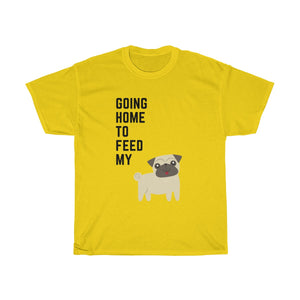 Going Home To Feed My Dog -Unisex Heavy Cotton Tee