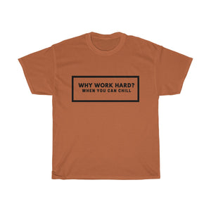 Why Work Hard When You Can Chill -Unisex Heavy Cotton Tee