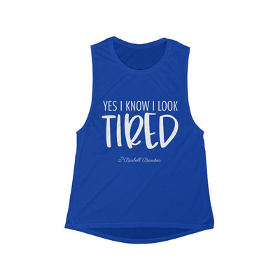 Yes I know I Look Tired Women's Flowy Scoop Muscle Tank