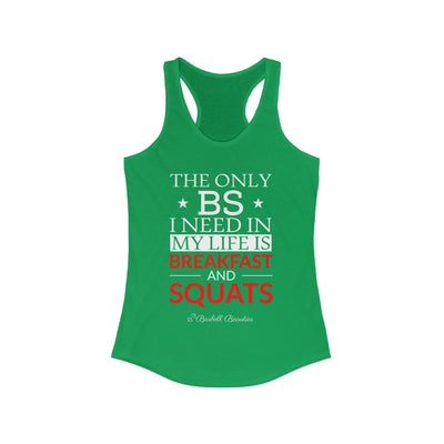 The Only BS I Need Women's Ideal Racerback Tank