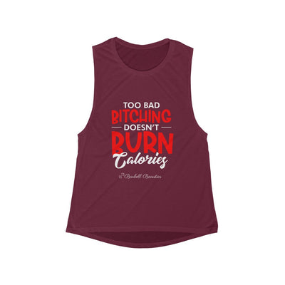 Too BAD Bitching Doesn't Burn Calories Women's Flowy Scoop Muscle Tank
