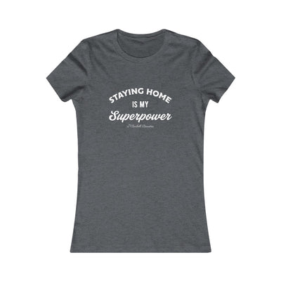 Staying Home is My Superpower Women's Favorite Tee