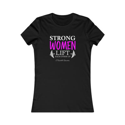 Strong Women Lift Each Other Up Women's Favorite Tee