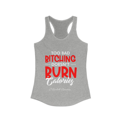 Too BAD Bitching Doesn't Burn Calories Women's Ideal Racerback Tank