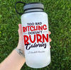 Too Bad Bitching Doesn't Burn Calorie Water Bottle