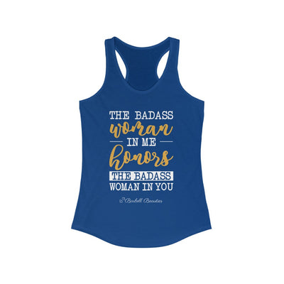 The Badass Woman In me Honors the Badass Woman in you Women's Ideal Racerback Tank