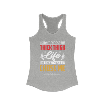 I Didn't choose the Thick Thigh Life Women's Ideal Racerback Tank