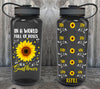 In A World Full Of Roses Be A Sunflower Water Bottle