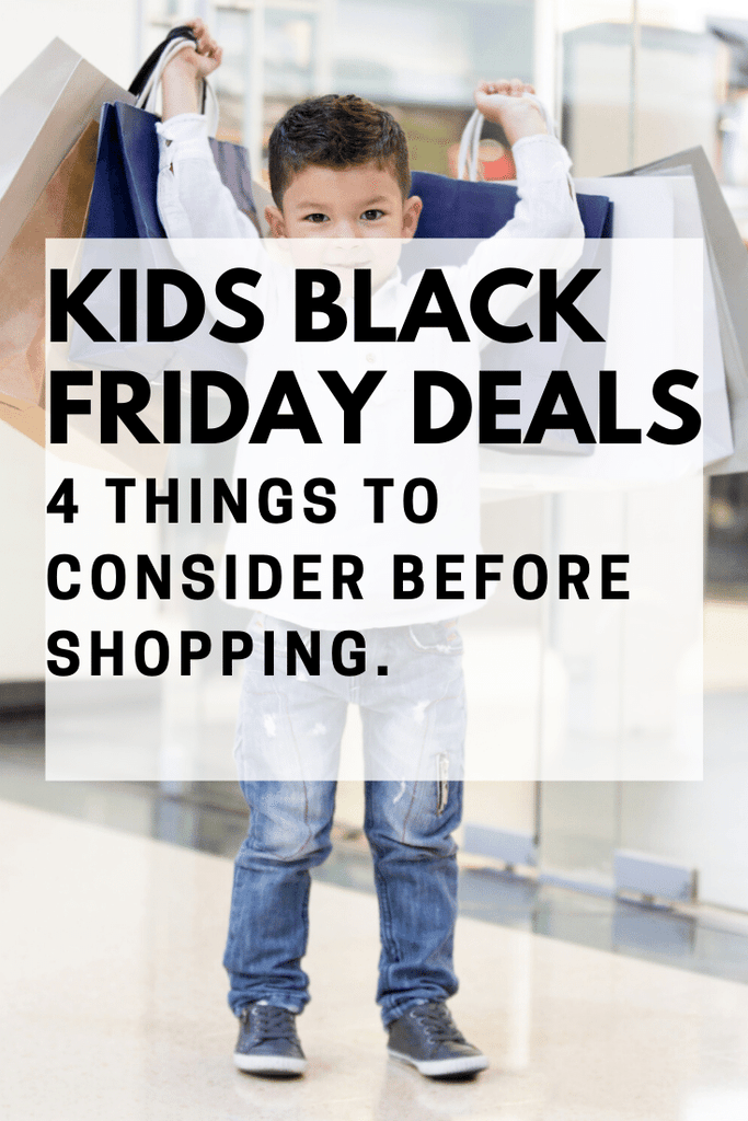 KIDS BLACK FRIDAY DEALS: 4 THINGS TO CONSIDER BEFORE SHOPPING.