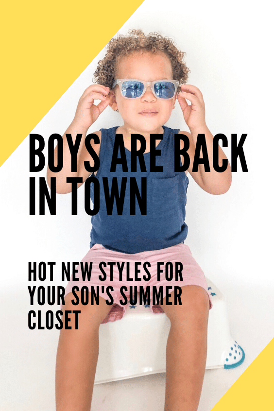 Boys Are Back In Town: Hot New Styles For Your Son's Summer Closet