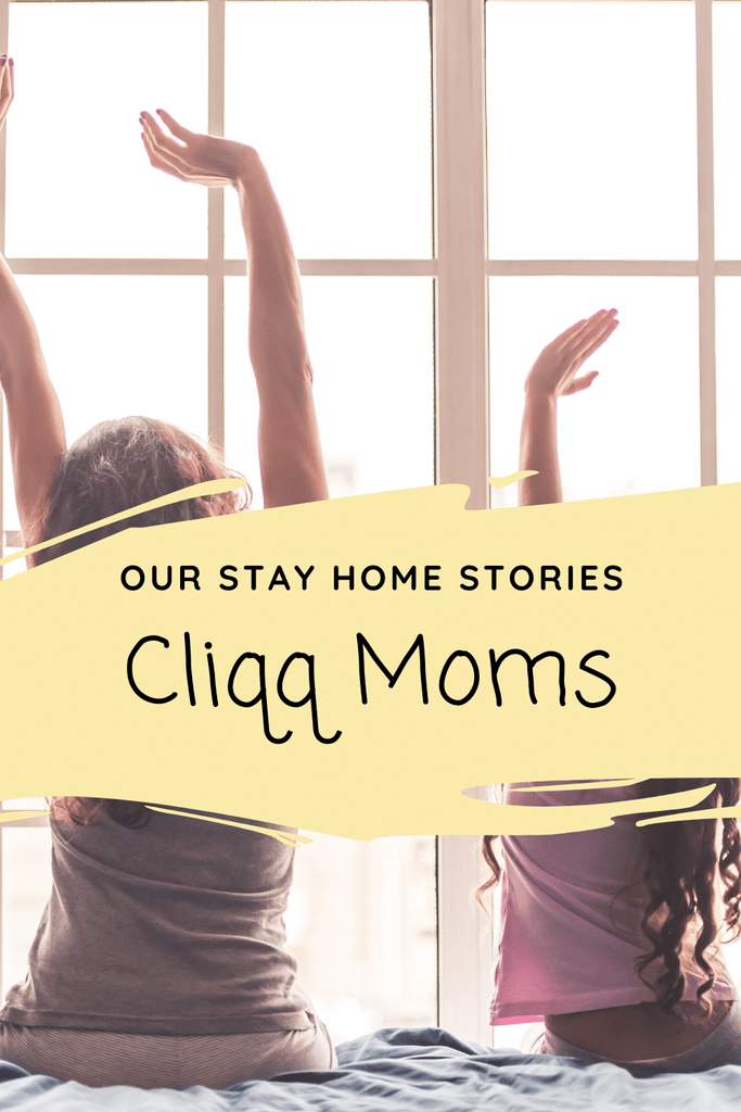 Our Stay Home Stories - Cliqq Moms
