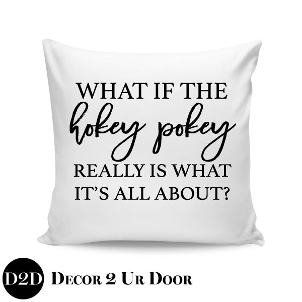 What If The Hokey Pokey Is What It's All About Square Throw Pillow Cover