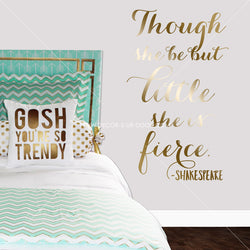 Though She Be But Little She Is Fierce Vinyl Wall Decal