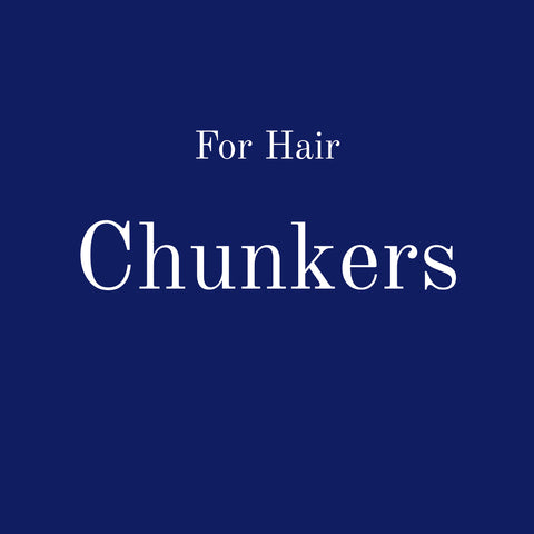 For Hair: Chunkers