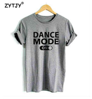 "Women t-shirt Cotton Casual Funny ""dance mode"" collection 2018 - ArtOfExpo"