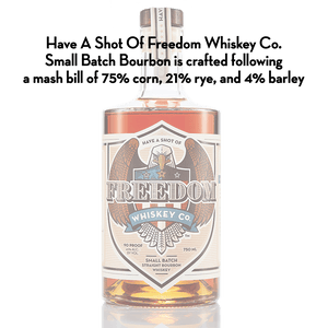 Have A Shot Of Freedom Whiskey Co. Bourbon Whiskey 750mL