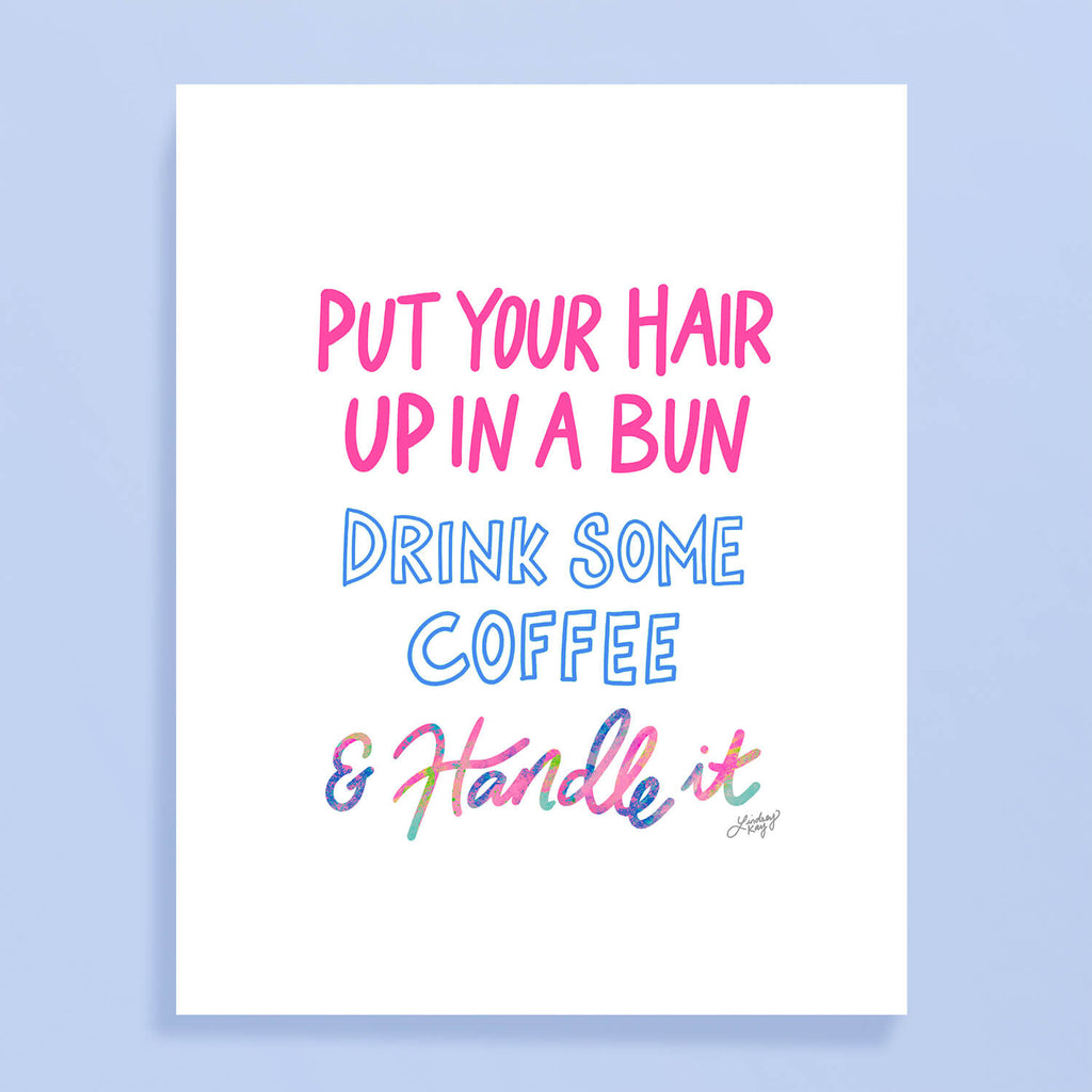 put your hair up, drink some coffee and handle it, motivational art, hand-drawn, colorful, lettering, art print, wall art, dorm  room, lindsey kay co