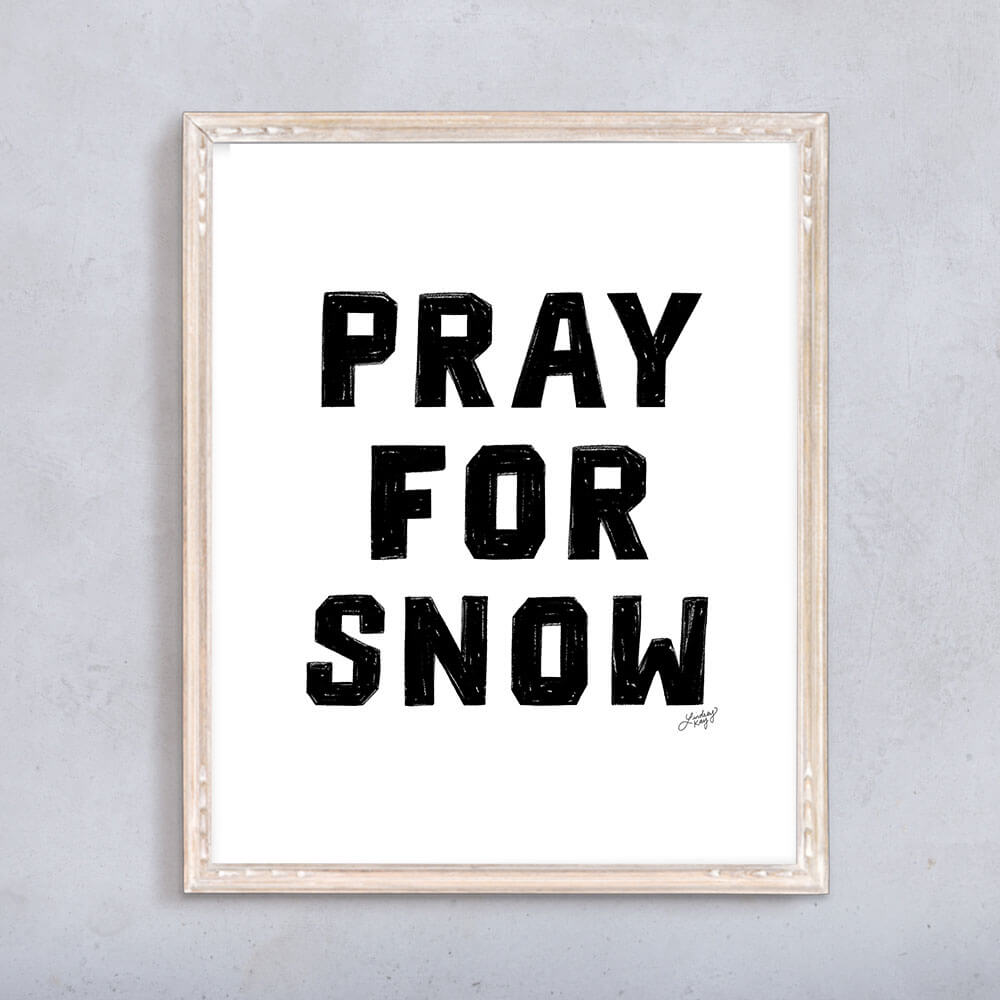 pray for snow, hand-drawn lettering, cabin art, cabin decor, ski season, art print, wall art, lindsey kay co
