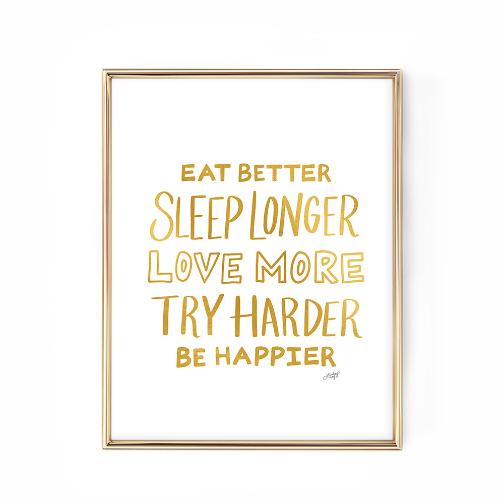 Eat Better, Be Happier, Love More (Gold Palette) - Art Print