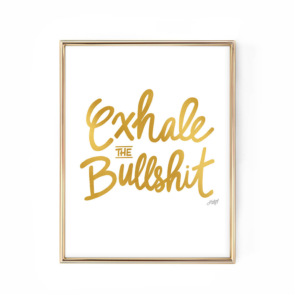 exhale the bullshit gold hand-lettered motivational saying quote art print poster