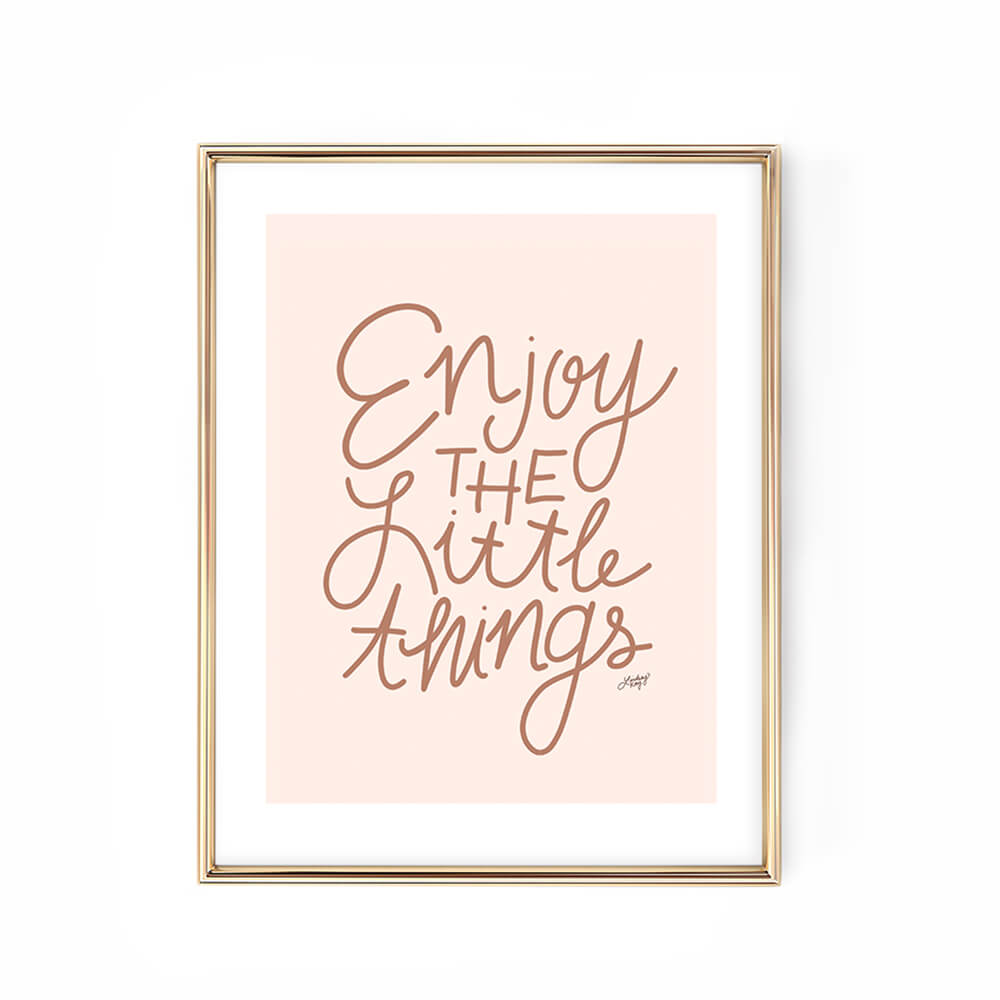 Enjoy the Little Things - Art Print