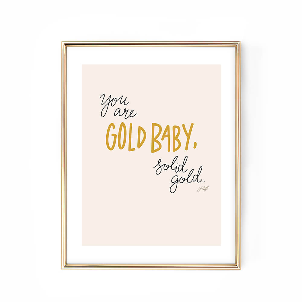 you are gold baby solid gold hand-lettered typography art print poster