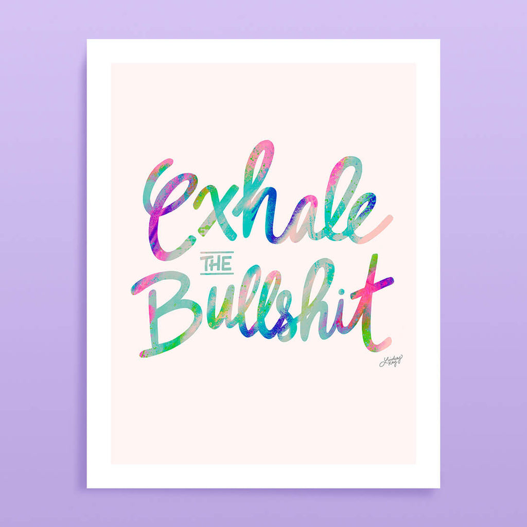 exhale the bullshit, watercolor, colorful, art print, motivational, office decor, lindsey kay co
