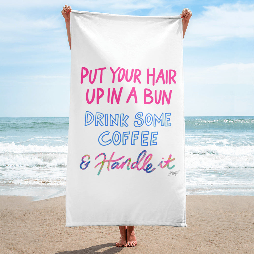 Hair Up, Drink Some Coffee. & Handle It - Beach Towel