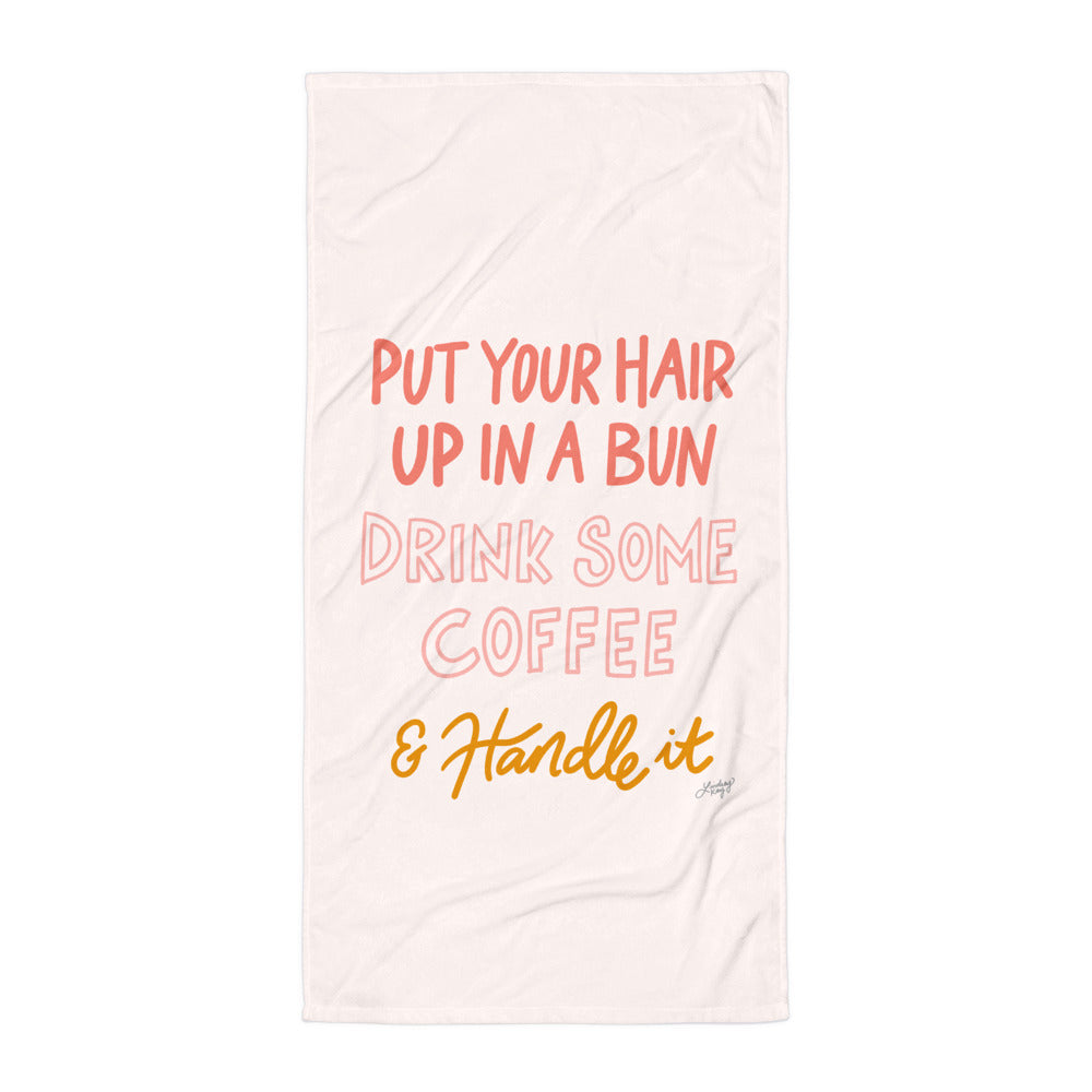 Put Your Hair Up, Drink Coffee, and Handle It - Beach Towel