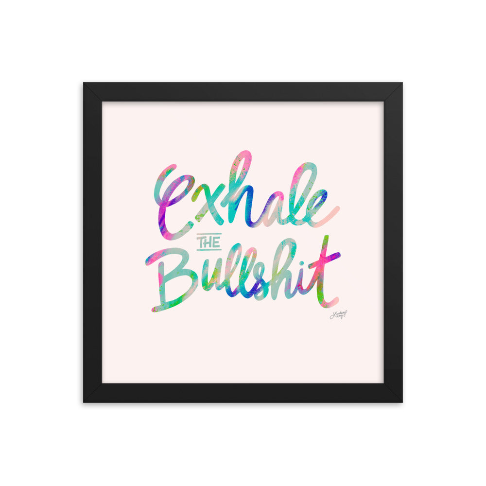 Exhale the Bullshit - Framed Matte Print
