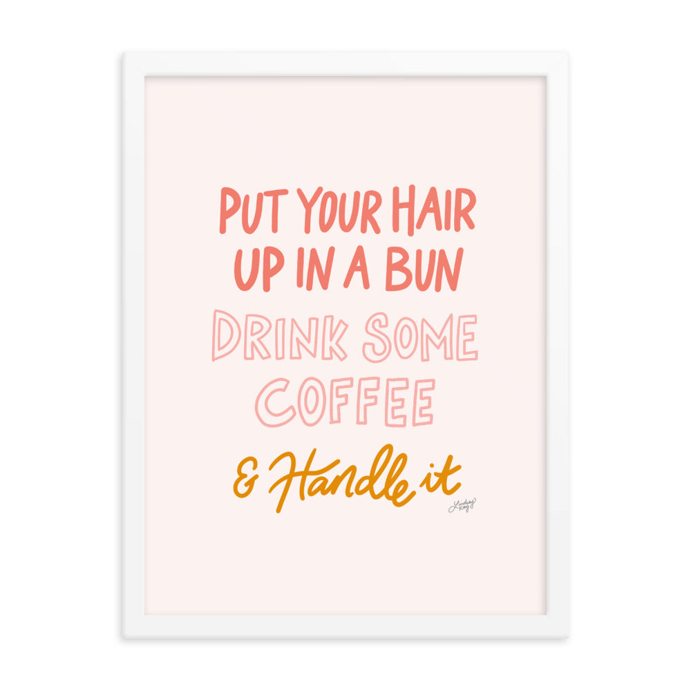 Hair Up, Drink Some Coffee & Handle It - Framed Matte Print