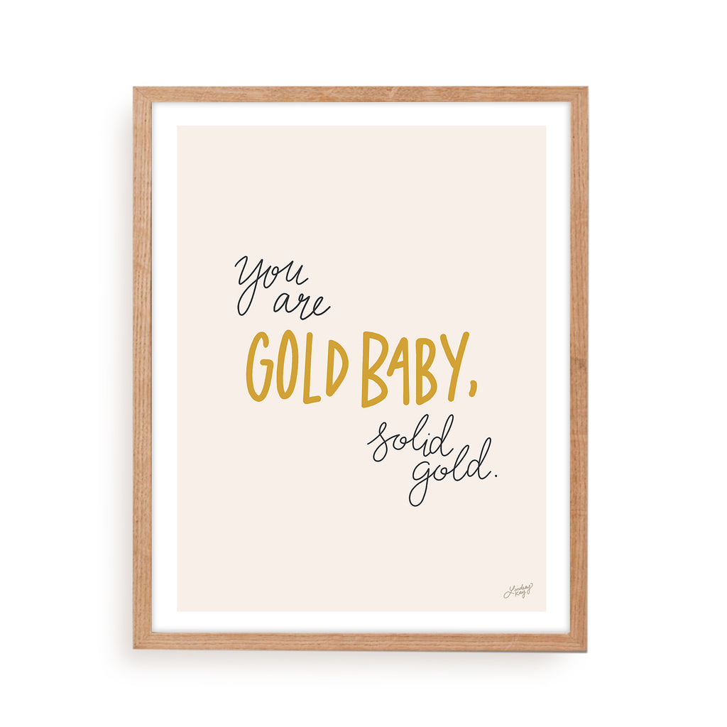 You Are Gold Baby Solid Gold - Art Print - Lindsey Kay Collective