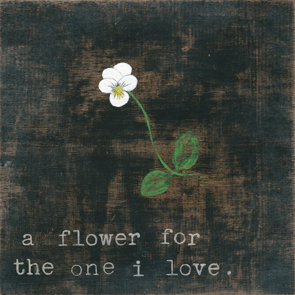 A Flower For The One I Love Art Print