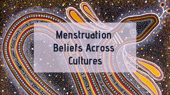 Beliefs on Menstruation across Cultures