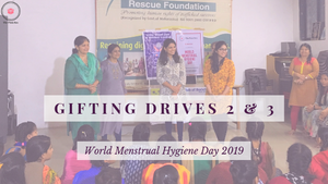 Gifting Drives II & III - World Menstrual Hygiene Day 2019