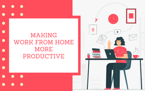 Work from Home — Productively!
