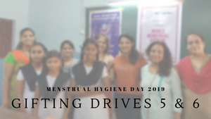 Gifting Drive V & VI - World Menstrual Hygiene Day 2019