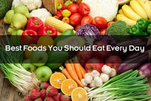 Best Foods to Eat Every Day