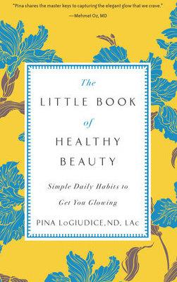 The Little Book of Healthy Beauty by Pina LoGiudice, ND, LAc by Penguin Random House