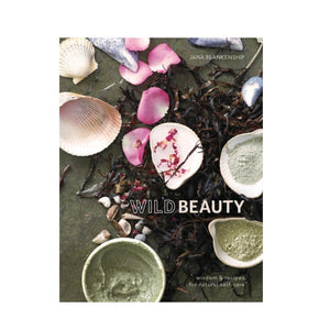 Wild Beauty Wisdom & Recipes for Natural Self-Care by Penguin Random House