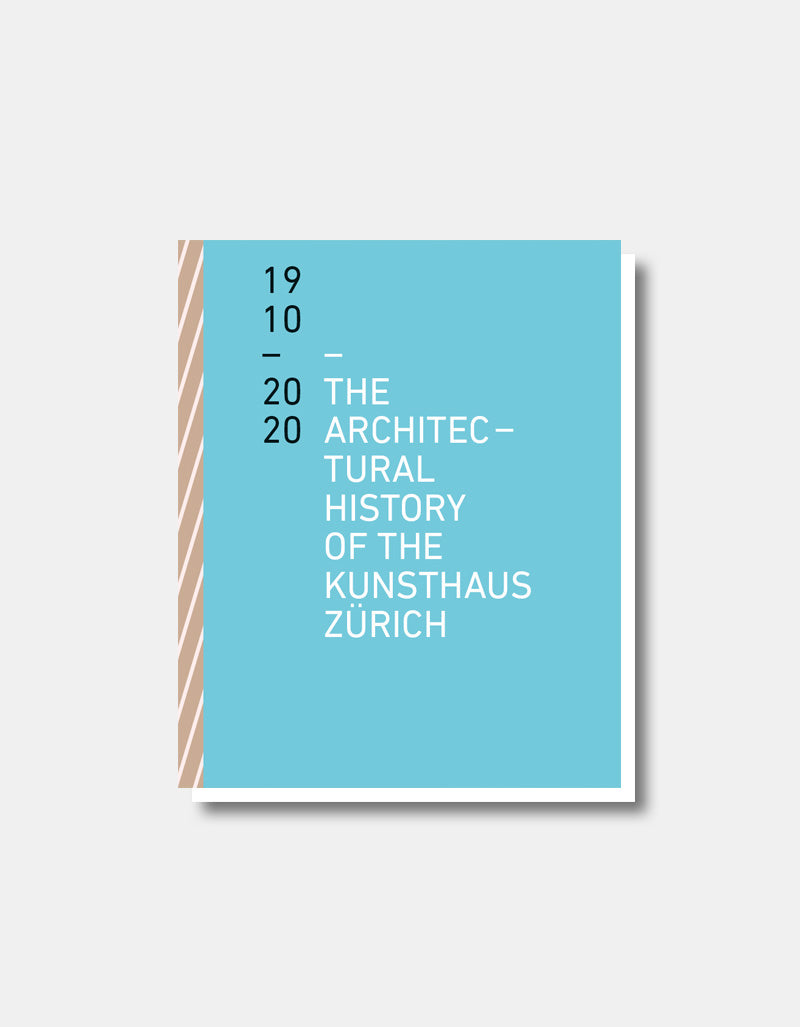 The Architectural History of the Kunsthaus Zürich 1910 - 2020