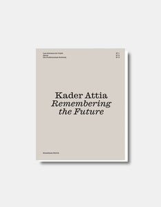 Kader Attia - Remembering the Future No. 1-3 [Ausstellungskatalog]
