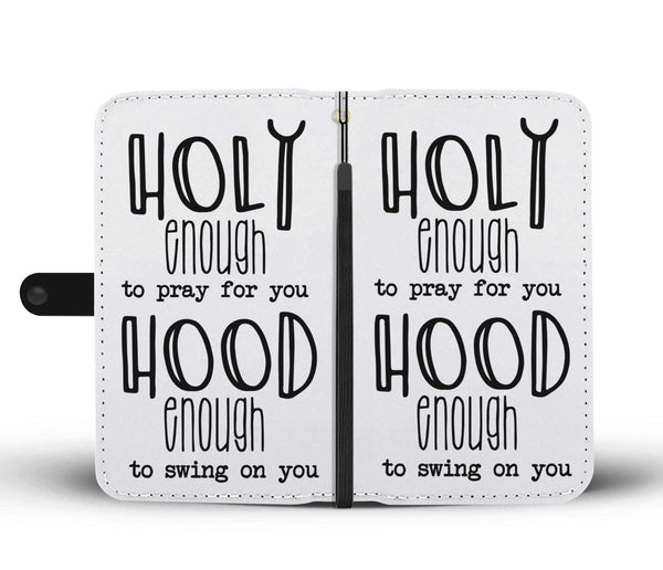 Holy Enough To Pray For You Hood Enough To Swing On You Wallet Phone Case - TheGivenGet