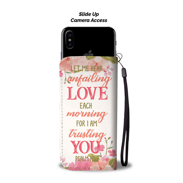 Let Me Hear Unfailing Love Each Morning For I Am Trusting You Wallet Phone Case - TheGivenGet
