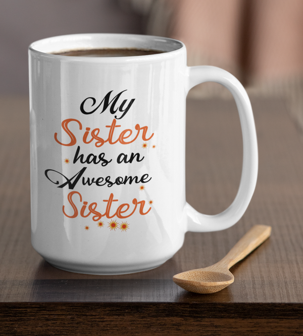 My Sister has an Awesome Sister White Mug - TheGivenGet