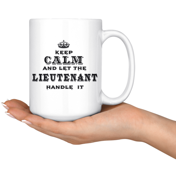 Keep Calm And Let The Lieutenant Handle It Mug - TheGivenGet