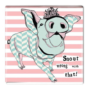 Snout Wrong With That - Fridge Magnet