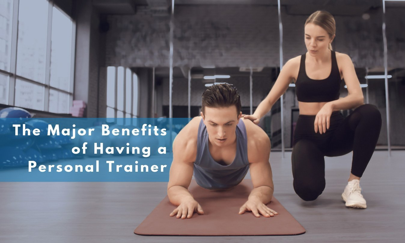 The Major Benefits of Having a Personal Trainer