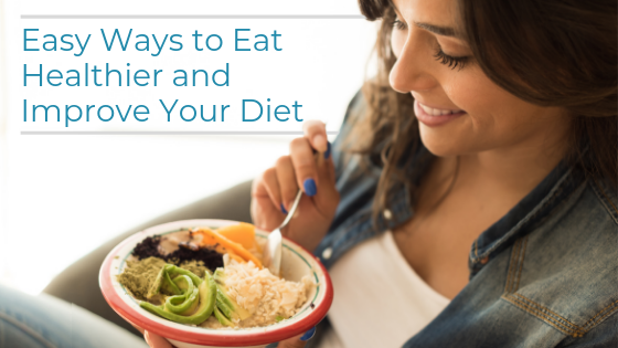 Easy Ways to Eat Healthier and Improve Your Diet