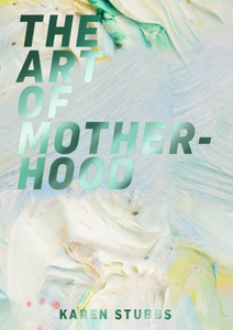 The Art Of Motherhood